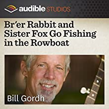 Br'er Rabbit and Sister Fox Go Fishing in the Rowboat: An African-American Folktale Performance by Bill Gordh Narrated by Bill Gordh