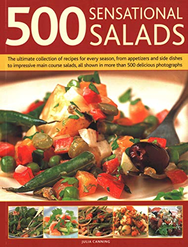 500 Sensational Salads: The Ultimate Collection of Recipes for Every Season, From Appetizers and Side Dishes to Impressive Main Course Salads, All Shown in More Than 500 Delicious Photographs