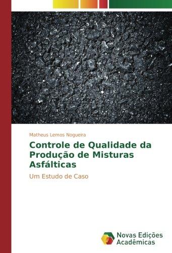 Read Online Controle de Qualidade da Produção de Misturas Asfálticas: Um Estudo de Caso (Portuguese Edition) pdf epub