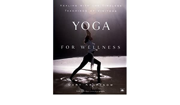 Yoga for Wellness: Healing with the Timeless Teachings of ...