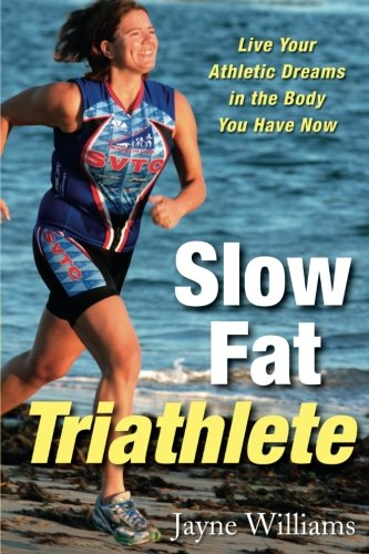 Slow Fat Triathlete: Live Your Athletic Dreams in the Body You Have - Online Shop Triathlon