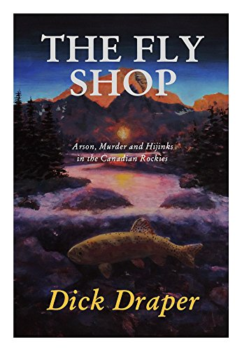 The Fly Shop: Arson, Murder, and Hijinks in the Canadian Rockies