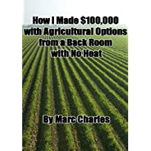 How I Made $100,000 with Agriculture Options from a Back Room with No Heat