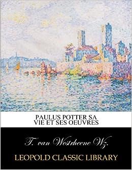 Descargar It Elitetorrent Paulus Potter Sa Vie Et Ses Oeuvres PDF Libre Torrent