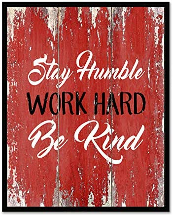 Stay Humble Work Hard Be Kind