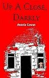 Up a Close, Darkly, Angela Cowan, 1492325473