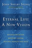 Image of Eternal Life: A New Vision: Beyond Religion, Beyond Theism, Beyond Heaven and Hell