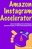 Amazon Instagram Accelerator - business ideas for 2018: (Ecommerce Online Store to Get Started) via Amazon Associates Program  or T-Shirt Teespring Marketing