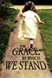 The Grace by Which We Stand, Wendy Duke, 1436371791