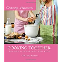Cooking Together:  Recipes for Parents and Kids (Countertop Inspirations)