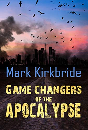 Game Changers of the Apocalypse by Mark Kirkbride