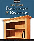 How to Make Bookshelves & Bookcases: 19 Outstanding Storage Projects from the Experts at American Woodworker (Fox Chapel Publishing) Make Stronger ... More (Best of American Woodworker Magazine)