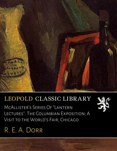 """McAllister's Series Of """"Lantern Lectures"""". The Columbian Exposition; A Visit to the World's Fair, Chicago pdf"""