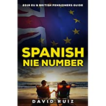 Spanish NIE Number: (Living in Spain) The 2018 Definitive Guide for EU and British Pensioners