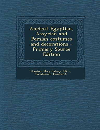 Ancient Egyptian, Assyrian and Persian Costumes and Decorations - Primary Source Edition (Assyria Costume)