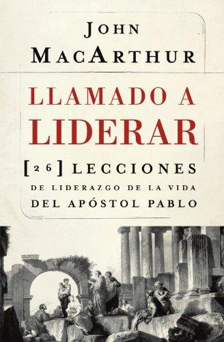 Llamado a liderar: 26 lecciones de liderazgo de la vida del Apóstol Pablo (Spanish Edition)