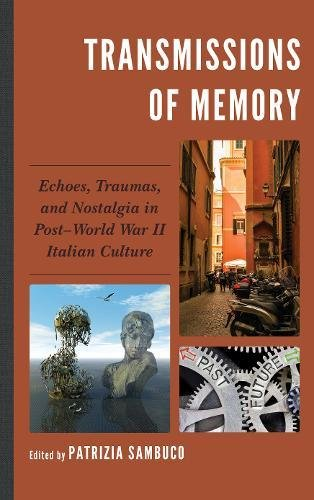 Transmissions of Memory: Echoes, Traumas, and Nostalgia in Post?World War II Italian Culture (The Fairleigh Dickinson University Press Series in Italian Studies)