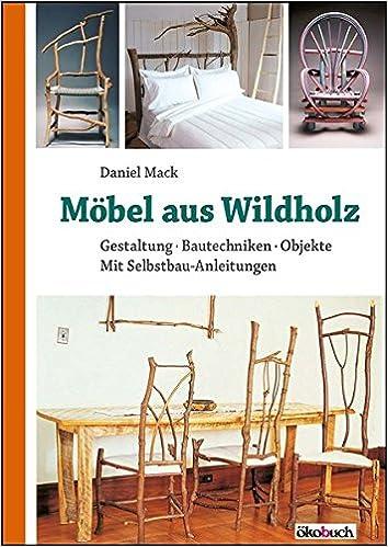 Möbel Aus Wildholz Gestaltung Bautechniken Objekte Mit Selbstbau