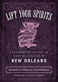 img - for Lift Your Spirits: A Celebratory History of Cocktail Culture in New Orleans (The Southern Table) book / textbook / text book