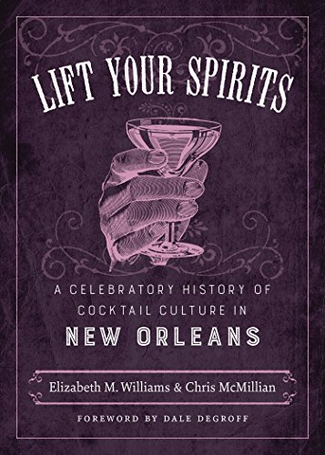 World Cocktail Table (Lift Your Spirits: A Celebratory History of Cocktail Culture in New Orleans (The Southern Table))