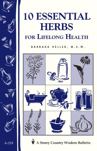 10 Essential Herbs - 10 Essential Herbs for Lifelong Health: Storey Country Wisdom Bulletin A-218