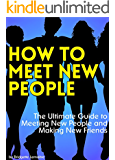 How to Meet New People: The Ultimate Guide to Meeting New People and Making New Friends