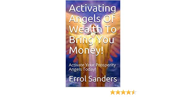 Activating Angels Of Wealth To Bring You Money!: Activate Your Prosperity  Angels Today!