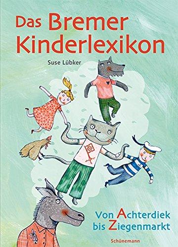 Das Bremer Kinderlexikon: Von Achterdiek bis Ziegenmarkt