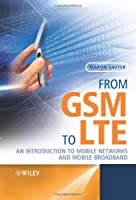 From GSM to LTE: An Introduction to Mobile Networks and Mobile Broadband Front Cover