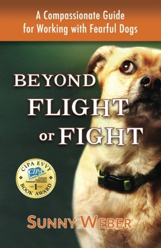 - Beyond Flight or Fight: A Compassionate Guide for Working with Fearful Dogs