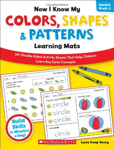 Now I Know My Colors, Shapes & Patterns Learning Mats: 50+ Double-Sided Activity Sheets That Help Children Learn and Master Key Early Concepts (Now I Know My...Learning Mats)