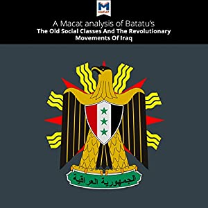 A Macat Analysis of Hanna Batatu's The Old Social Classes and the Revolutionary Movements of Iraq Audiobook