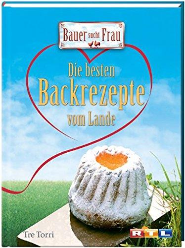 Bauer sucht Frau: die besten Backrezepte vom Lande