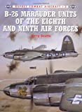 B-26 Marauder Units of the Eighth and Ninth Air Forces, Jerry Scutts, 185532637X