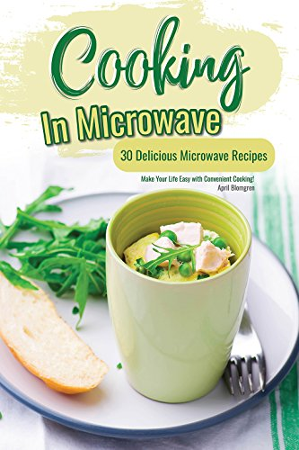 - Cooking in Microwave: 30 Delicious Microwave Recipes - Make Your Life Easy with Convenient Cooking!