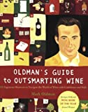 Oldman's Guide to Outsmarting Wine: 108 Ingenious Shortcuts to Navigate the World of Wine with Confidence and Style by Mark Oldman (2004-12-07)