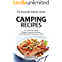 Camping Recipes: Fun, Delicious, and Unique Camping Recipes That Will Make Camping A Treat (The Essential Kitchen Series Book 75)