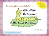 The Little Caterpillar Who Doesn't Want Change (Accepting growth and change series)
