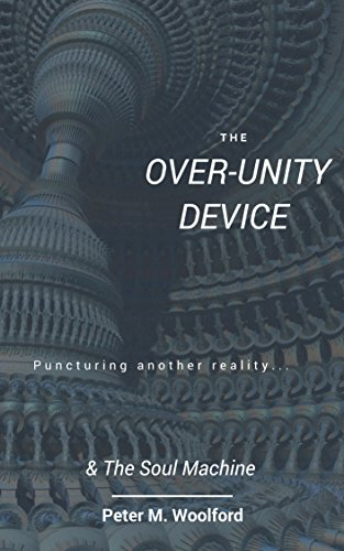 The Over Unity Device: & The Soul Machine (Short Story Popcorn