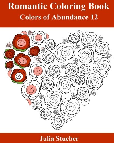 Romantic Coloring Book: Adult coloring book for Valentine's day and every day romance. (Colors of Abundance) (Volume 12)