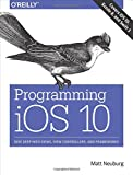 Programming iOS 10: Dive Deep into Views, View Controllers, and Frameworks