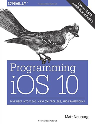 Programming iOS 10: Dive Deep into Views, View Controllers, and Frameworks by O'Reilly Media