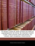 To Make Clerical and Other Technical Amendments to Title 18, United States Code, and Other Laws Relating to Crime and Criminal Procedure, , 1240281374