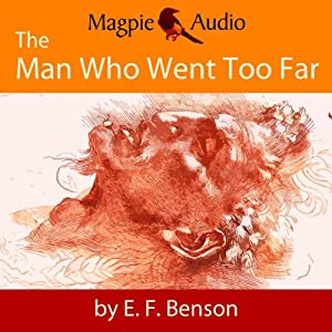 The Man Who Went Too Far: An E. F. Benson Ghost Story Audiobook