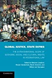 Global Justice, State Duties: The Extraterritorial Scope of Economic, Social, and Cultural Rights in International Law
