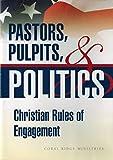 Pastors, Pulpits, & Politics: Christian Rules of Engagement
