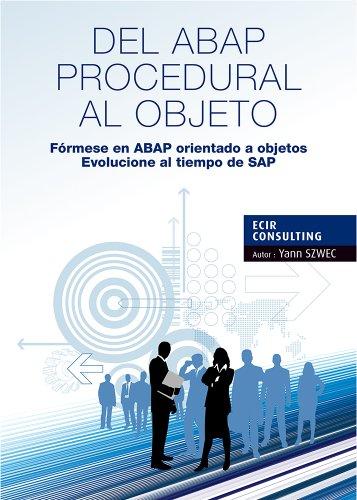 Download DEL ABAP PROCEDURAL AL OBJETO: Fórmese en ABAP orientado a objetos, Evolucione al tiempo de SAP (TYALGR nº 1) (Spanish Edition) Pdf