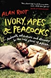 Ivory, Apes & Peacocks: Animals, adventure and discovery in the wild places of Africa by Alan Root (2012-09-06)