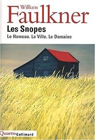 Les Snopes : Le Hameau ; La Ville ; Le Domaine par William Faulkner