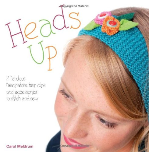 Heads Up: 21 Fabulous Fascinators, Hair Clips and Accessories to Stitch and - With Big Head Guy